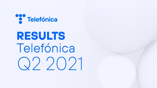 Telefónica reports record net income of €7,743 million in the second quarter of 2021